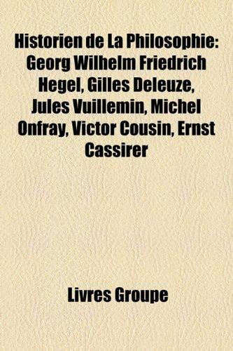 9781159720490: Historien de la philosophie: Georg Wilhelm Friedrich Hegel, Michel Onfray, Gilles Deleuze, Jules Vuillemin, Victor Cousin, Louis Althusser