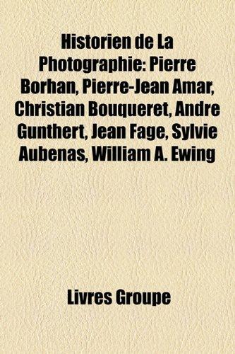 9781159720520: Historien de La Photographie: Pierre Borhan, Pierre-Jean Amar, Christian Bouqueret, Andr Gunthert, Jean Fage, Sylvie Aubenas, William A. Ewing