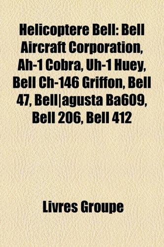 9781159720919: Hlicoptre Bell: Bell Aircraft Corporation, Ah-1 Cobra, Uh-1 Huey, Bell Ch-146 Griffon, Bell 47, Bell]agusta Ba609, Bell 206, Bell 412