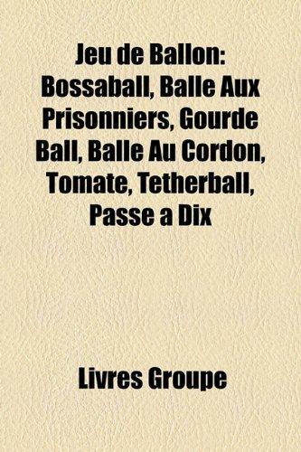 9781159726270: Jeu de Ballon: Bossaball, Balle Aux Prisonniers, Gourde Ball, Balle Au Cordon, Tomate, Tetherball, Passe à Dix (French Edition)