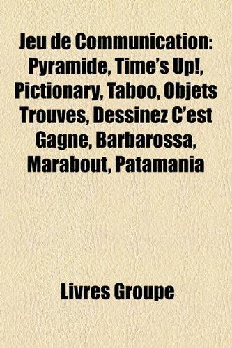 9781159726386: Jeu de Communication: Pyramide, Time's Up!, Pictionary, Taboo, Objets Trouvs, Dessinez C'Est Gagn, Barbarossa, Marabout, Patamania