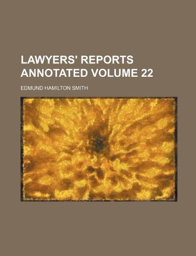 Lawyers Reports Annotated Volume 22: edmund hamilton author smith