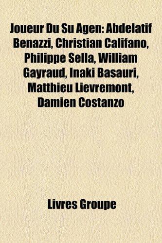 9781159739935: Joueur Du Su Agen: Abdelatif Benazzi, Christian Califano, Philippe Sella, William Gayraud, Inaki Basauri, Matthieu Lièvremont, Damien Costanzo (French Edition)