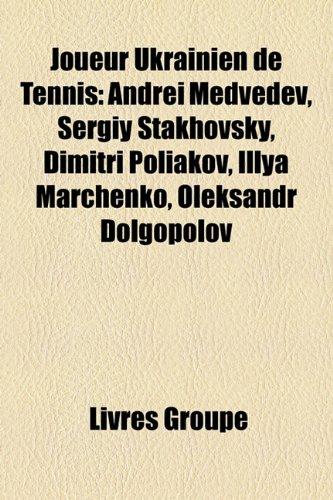 9781159741457: Joueur Ukrainien de Tennis: Andre Medvedev, Sergiy Stakhovsky, Dimitri Poliakov, Illya Marchenko, Oleksandr Dolgopolov