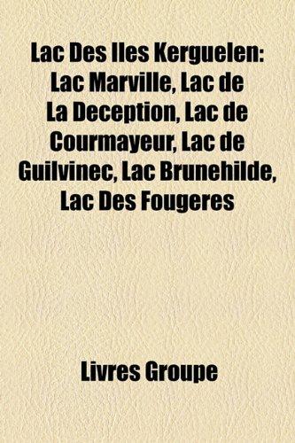 9781159745431: Lac Des Îles Kerguelen: Lac Marville, Lac de La Déception, Lac de Courmayeur, Lac de Guilvinec, Lac Brunehilde, Lac Des Fougères