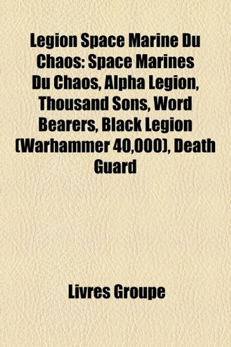 9781159750718: Lgion Space Marine Du Chaos: Space Marines Du Chaos, Alpha Legion, Thousand Sons, Word Bearers, Black Legion (Warhammer 40,000), Death Guard