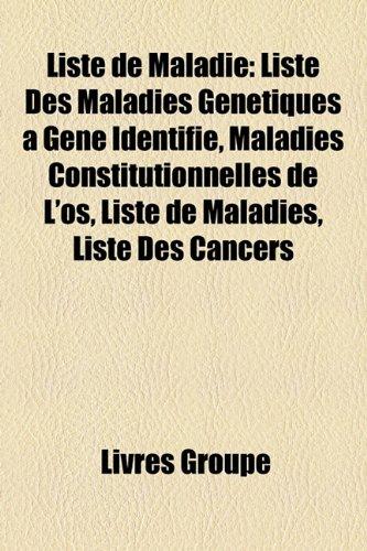 9781159752996: Liste de Maladie: Liste Des Maladies Genetiques a Gene Identifie, Maladies Constitutionnelles de L'Os, Liste de Maladies, Liste Des Canc