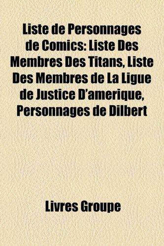 9781159753122: Liste de Personnages de Comics: Liste Des Membres Des Titans, Liste Des Membres de La Ligue de Justice D'Amrique, Personnages de Dilbert