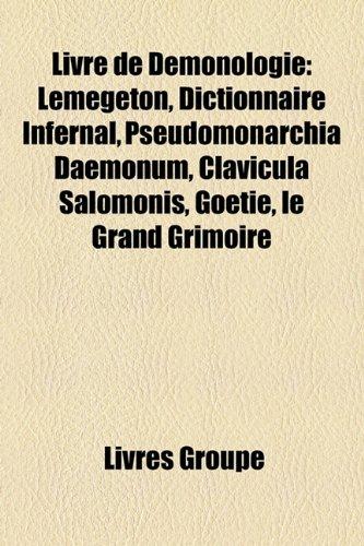 9781159754877: Livre de Dmonologie: Lemegeton, Dictionnaire Infernal, Pseudomonarchia Daemonum, Clavicula Salomonis, Gotie, Le Grand Grimoire