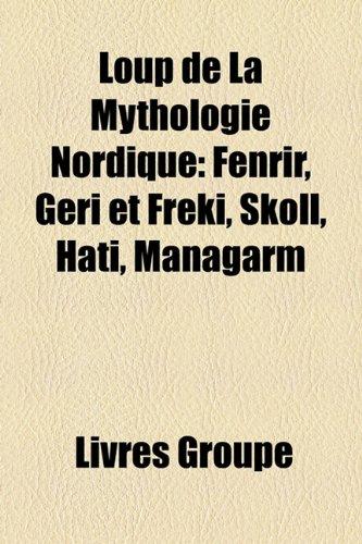 9781159756963: Loup de La Mythologie Nordique: Fenrir, Geri Et Freki, Skll, Hati, Managarm