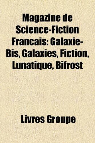 9781159757687: Magazine de Science-Fiction Franais: Galaxie-Bis, Galaxies, Fiction, Lunatique, Bifrost