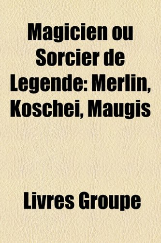9781159757748: Magicien Ou Sorcier de Lgende: Merlin, Koschei, Maugis