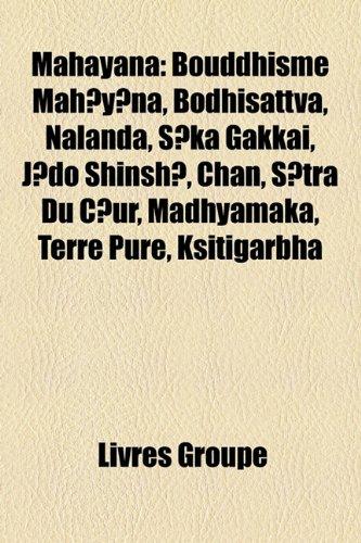 9781159757922: Mahayana: Bouddhisme Mah?y?na, Bodhisattva, Nâlandâ, S?ka Gakkai, J?do Shinsh?, Chan, S?tra Du C?ur, Madhyamaka, Terre Pure, Ksitigarbha