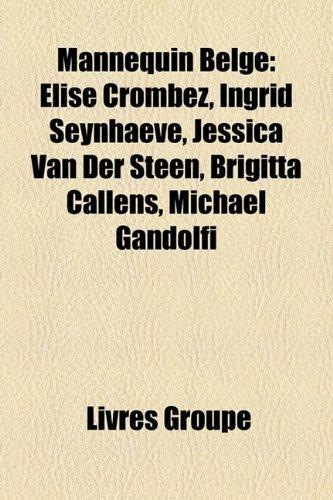 9781159763107: Mannequin Belge: Lise Crombez, Ingrid Seynhaeve, Jessica Van Der Steen, Brigitta Callens, Michael Gandolfi