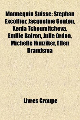 9781159763312: Mannequin Suisse: Stephan Excoffier, Jacqueline Genton, Xenia Tchoumitcheva, Émilie Boiron, Julie Ordon, Michelle Hunziker, Ellen Brandsma (French Edition)