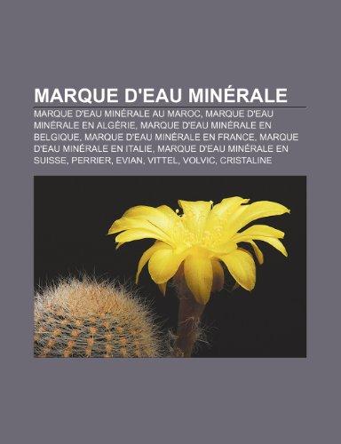 9781159764937: Marque d'eau minérale: Marque d'eau minérale au Maroc, Marque d'eau minérale en Algérie, Marque d'eau minérale en Belgique