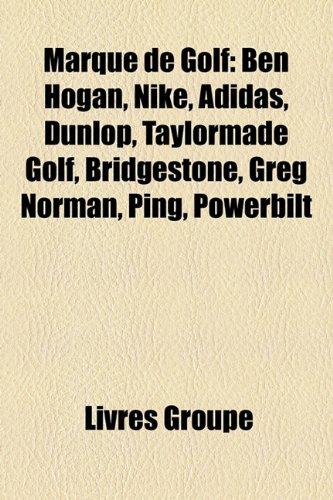 9781159765095: Marque de Golf: Ben Hogan, Nike, Adidas, Dunlop, Taylormade Golf, Bridgestone, Greg Norman, Ping, Powerbilt
