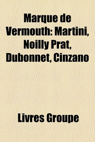 9781159765323: Marque de Vermouth: Martini, Noilly Prat, Dubonnet, Cinzano (French Edition)