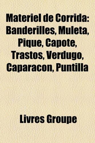 9781159768027: Matriel de Corrida: Banderilles, Muleta, Pique, Capote, Trastos, Verdugo, Caparaon, Puntilla