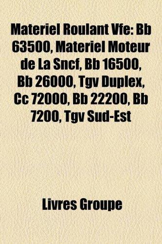 9781159768836: Matériel Roulant Vfe: Bb 63500, Matériel Moteur de La Sncf, Bb 16500, Bb 26000, Tgv Duplex, Cc 72000, Bb 22200, Bb 7200, Tgv Sud-Est