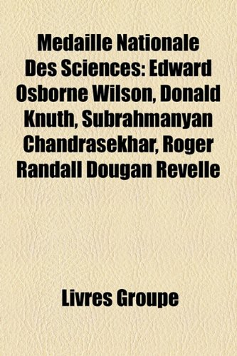 9781159769543: Médaille Nationale Des Sciences: Edward Osborne Wilson, Donald Knuth, Subrahmanyan Chandrasekhar, Roger Randall Dougan Revelle (French Edition)