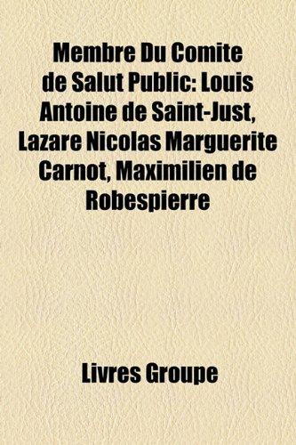 9781159773632: Membre Du Comité de Salut Public: Louis Antoine de Saint-Just, Lazare Nicolas Marguerite Carnot, Maximilien de Robespierre (French Edition)
