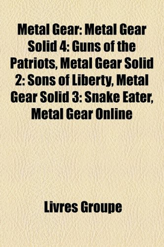 9781159775070: Metal Gear: Metal Gear Solid 4: Guns of the Patriots, Metal Gear Solid 2: Sons of Liberty, Metal Gear Solid 3: Snake Eater, Metal Gear Online