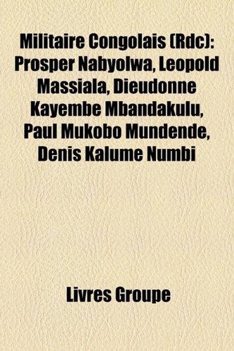 9781159777098: Militaire Congolais (Rdc): Prosper Nabyolwa, Lopold Massiala, Dieudonn Kayembe Mbandakulu, Paul Mukobo Mundende, Denis Kalume Numbi