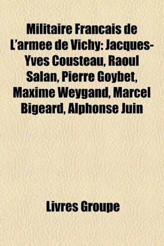 9781159777265: Militaire Francais de L'Armee de Vichy: Jacques-Yves Cousteau, Raoul Salan, Pierre Goybet, Maxime Weygand, Marcel Bigeard, Alphonse Juin