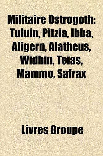 9781159777586: Militaire Ostrogoth: Tuluin, Pitzia, Ibba, Aligern, Alatheus, Widhin, Teias, Mammo, Safrax