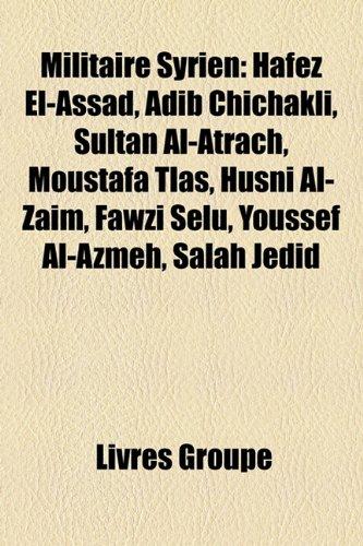 9781159777739: Militaire Syrien: Hafez El-Assad, Adib Chichakli, Sultan Al-Atrach, Moustafa Tlas, Husni Al-Zaim, Fawzi Selu, Youssef Al-Azmeh, Salah Je