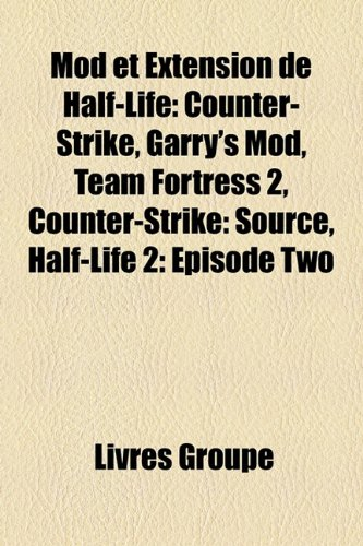 9781159784287: Mod Et Extension de Half-Life: Counter-Strike, Garry's Mod, Team Fortress 2, Counter-Strike: Source, Half-Life 2: Episode Two