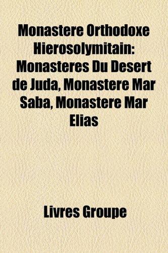 9781159785192: Monastre Orthodoxe Hirosolymitain: Monastres Du Dsert de Juda, Monastre Mar Saba, Monastre Mar Elias