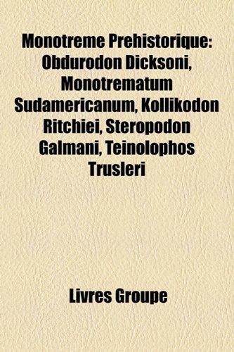 9781159785901: Monotrme Prhistorique: Obdurodon Dicksoni, Monotrematum Sudamericanum, Kollikodon Ritchiei, Steropodon Galmani, Teinolophos Trusleri