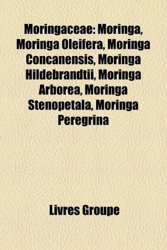 9781159792046: Moringaceae: Moringa, Moringa Oleifera, Moringa Concanensis, Moringa Hildebrandtii, Moringa Arborea, Moringa Stenopetala, Moringa P