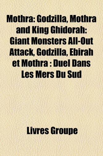 9781159793012: Mothra: Godzilla, Mothra and King Ghidorah: Giant Monsters All-Out Attack, Godzilla, Ebirah Et Mothra: Duel Dans Les Mers Du S