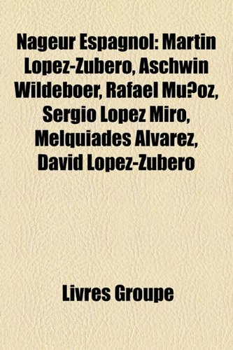 9781159805968: Nageur Espagnol: Martn Lpez-Zubero, Aschwin Wildeboer, Rafael Muoz, Sergio Lpez Mir, Melquades Lvarez, David Lpez-Zubero