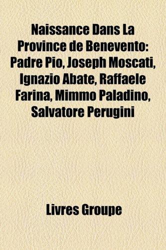 9781159808075: Naissance Dans La Province de Benevento: Padre Pio, Joseph Moscati, Ignazio Abate, Raffaele Farina, Mimmo Paladino, Salvatore Perugini