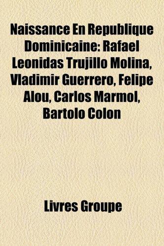 9781159813727: Naissance En République Dominicaine: Rafael Leónidas Trujillo Molina, Vladimir Guerrero, Felipe Alou, Carlos Mármol, Bartolo Colón