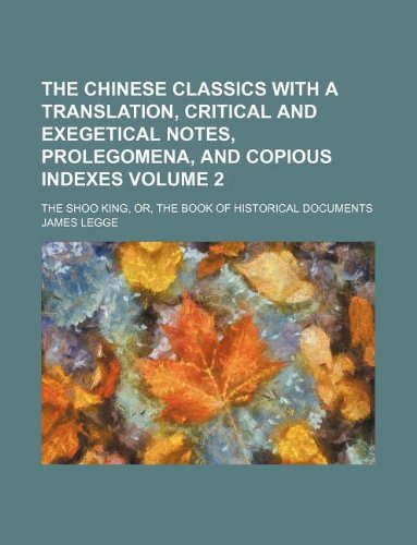 9781159815264: the chinese classics with a translation, critical and exegetical notes, prolegomena, and copious indexes volume 2; the shoo king, or, the book of hist