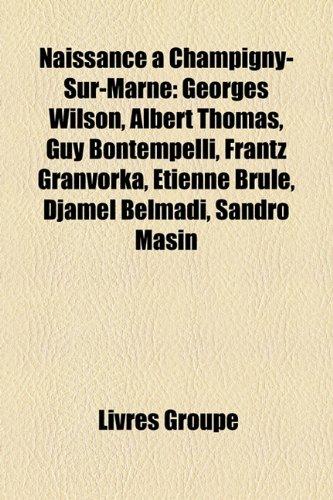 9781159816636: Naissance Champigny-Sur-Marne: Georges Wilson, Albert Thomas, Guy Bontempelli, Frantz Granvorka, Tienne BRL, Djamel Belmadi, Sandro Masin
