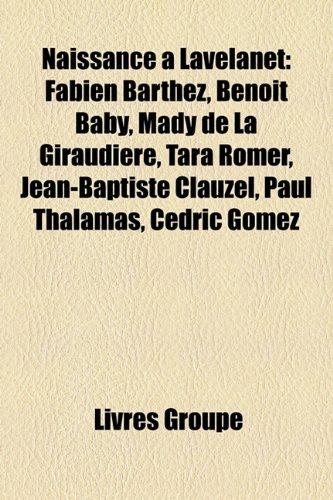 9781159820145: Naissance Lavelanet: Fabien Barthez, Benot Baby, Mady de La Giraudire, Tara Rmer, Jean-Baptiste Clauzel, Paul Thalamas, Cdric Gomez