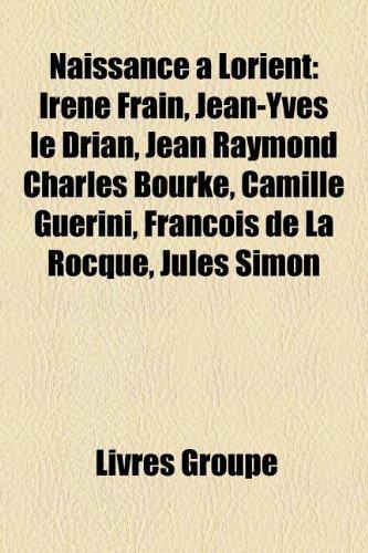 9781159820763: Naissance à Lorient: Irène Frain, Jean-Yves le Drian, Jean Raymond Charles Bourke, Camille Guérini, François de La Rocque, Jules Simon