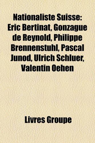 9781159827915: Nationaliste Suisse: Ric Bertinat, Gonzague de Reynold, Philippe Brennenstuhl, Pascal Junod, Ulrich Schler, Valentin Oehen