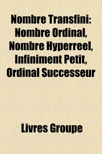9781159831745: Nombre Transfini: Nombre Ordinal, Nombre Hyperrel, Infiniment Petit, Ordinal Successeur