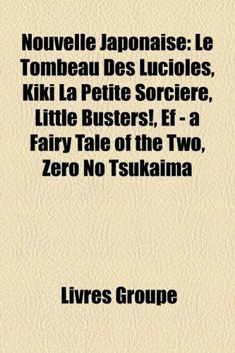 9781159833183: Nouvelle Japonaise: Le Tombeau Des Lucioles, Kiki La Petite Sorcire, Little Busters!, Ef - A Fairy Tale of the Two, Zero No Tsukaima