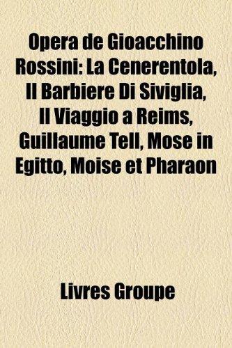 9781159838102: Opéra de Gioacchino Rossini: La Cenerentola, Il Barbiere Di Siviglia, Il Viaggio a Reims, Guillaume Tell, Mosè in Egitto, Moïse et Pharaon