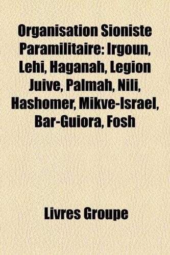 9781159840860: Organisation Sioniste Paramilitaire: Irgoun, Lehi, Haganah, Légion Juive, Palmah, Nili, Hashomer, Mikvé-Israël, Bar-Guiora, Fosh (French Edition)