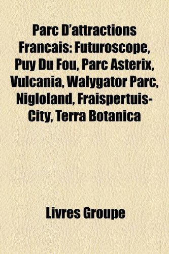 9781159846299: Parc D'attractions Français: Futuroscope, Puy Du Fou, Parc Astérix, Vulcania, Walygator Parc, Nigloland, Fraispertuis-City, Terra Botanica