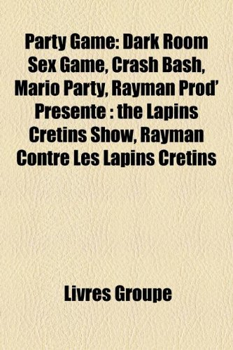 9781159850661: Party Game: Dark Room Sex Game, Crash Bash, Mario Party, Rayman Prod' Présente : the Lapins Crétins Show, Rayman Contre Les Lapins Crétins